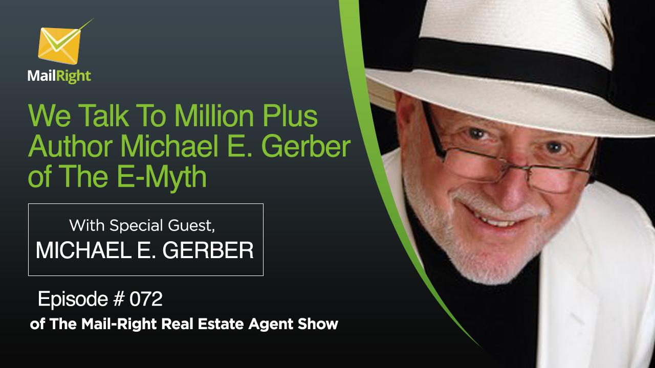 072 Mail-Right Real Estate Agent Show With Special Guest Michael E. Gerber of The E-Myth