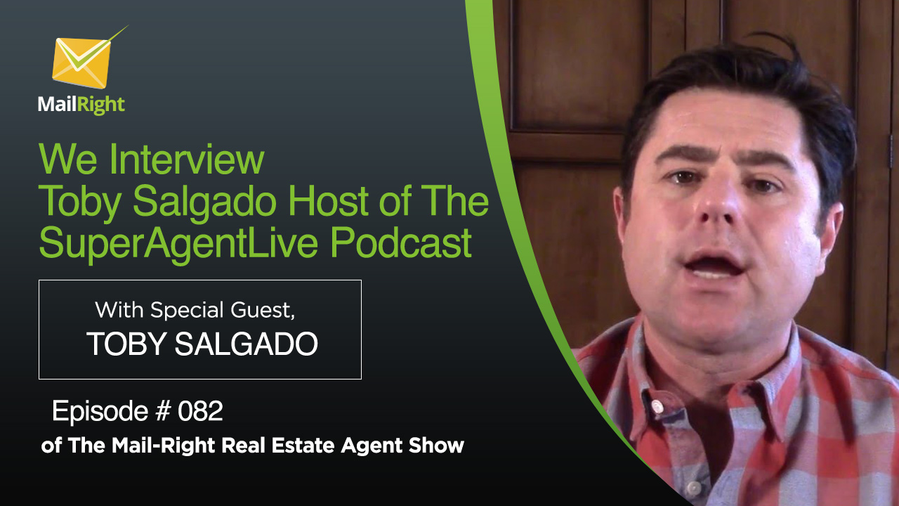 082 Mail-Right Real Estate Agent Show With Special Guest Toby Salgado Host of the SuperAgentLive Podcast Show 1