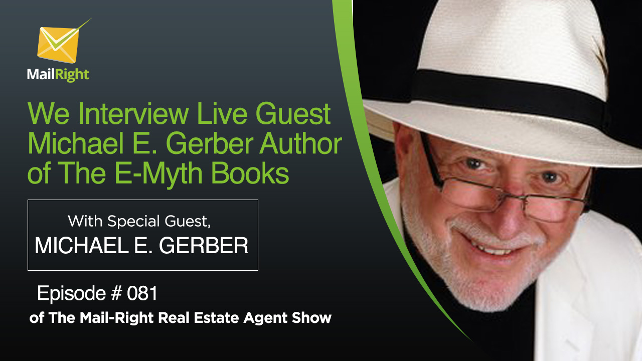 081 Mail Right Real Estate Agent Show With Special Guest Michael E. Gerber Author Of The E-Myth Books 1