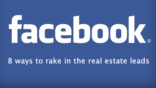 Facebook: 8 ways to rake in the real estate leads 1