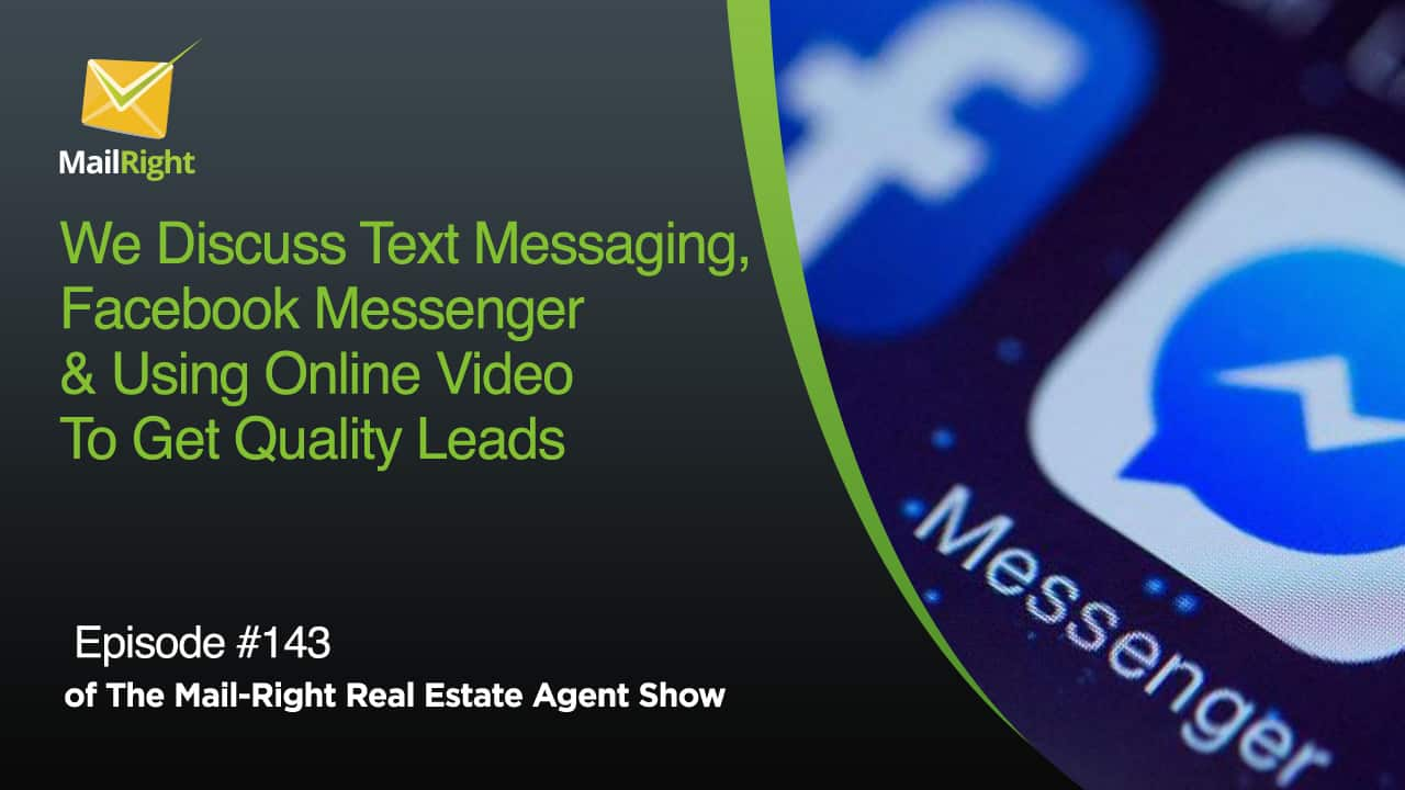 In this episode of the Mail-Right Show we discuss all things connected to text messaging, Facebook Messenger plus also using online video to get quality leads. See In the changing world of online marketing its so important for real estate agent professionals to understand the best modern ways of starting a conversations with new possible online leads