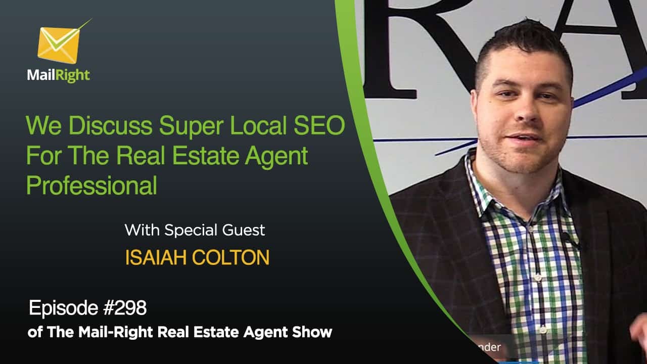 #298 Mail-Right Show We Discuss Super Local SEO For The Real Estate Agent Professional