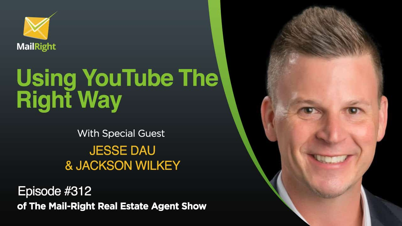 #312 Mail-Right Show: Using YouTube The Right Way For Real Estate Agents